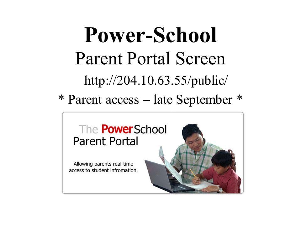 Power-School Parent Portal Screen http://204.10.63.55/public/ * Parent access – late September *