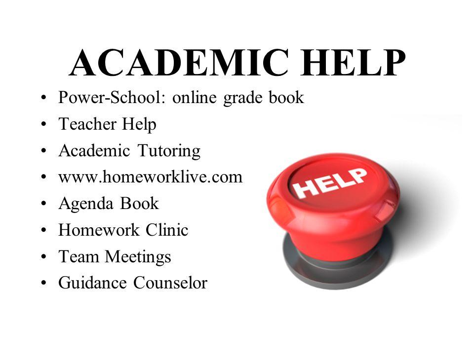 ACADEMIC HELP Power-School: online grade book Teacher Help Academic Tutoring www.homeworklive.com Agenda Book Homework Clinic Team Meetings Guidance C