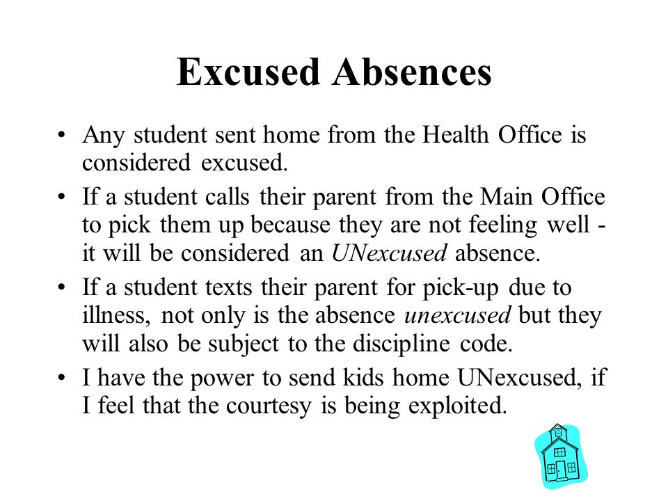 Excused Absences Any student sent home from the Health Office is considered excused. If a student calls their parent from the Main Office to pick them