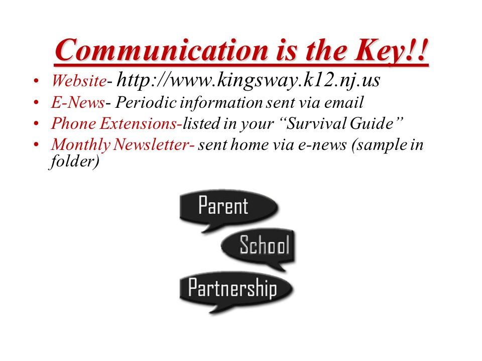 Communication is the Key!! Website- http://www.kingsway.k12.nj.us E-News- Periodic information sent via email Phone Extensions-listed in your Survival