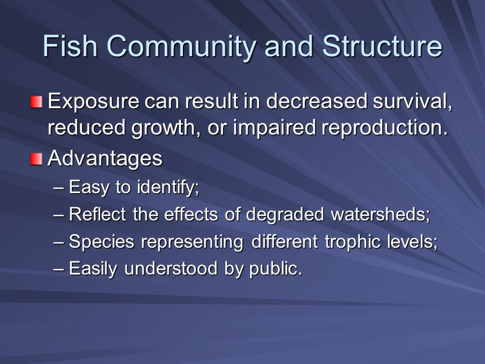 Fish Community and Structure Exposure can result in decreased survival, reduced growth, or impaired reproduction.