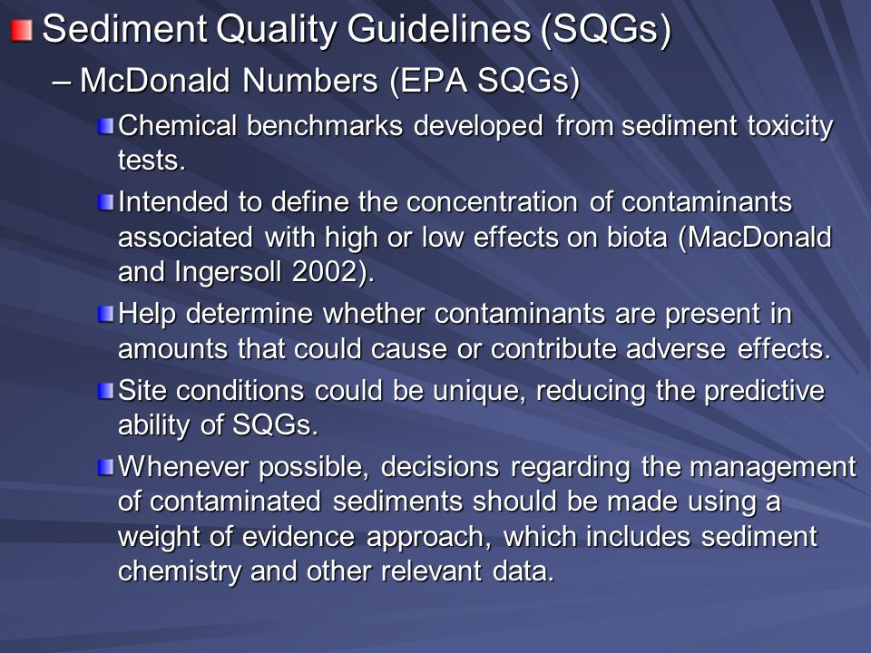 Sediment Quality Guidelines (SQGs) –McDonald Numbers (EPA SQGs) Chemical benchmarks developed from sediment toxicity tests.