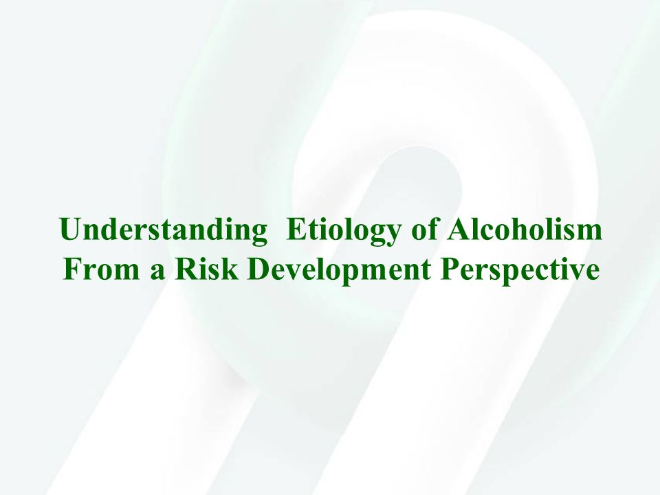 Understanding Etiology of Alcoholism From a Risk Development Perspective