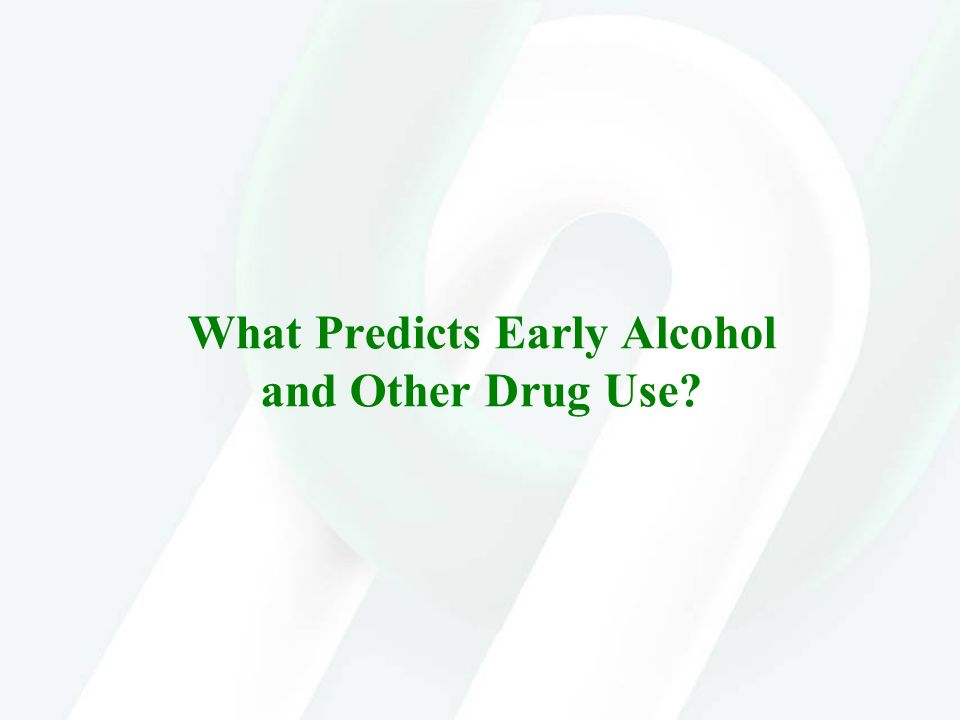 What Predicts Early Alcohol and Other Drug Use?