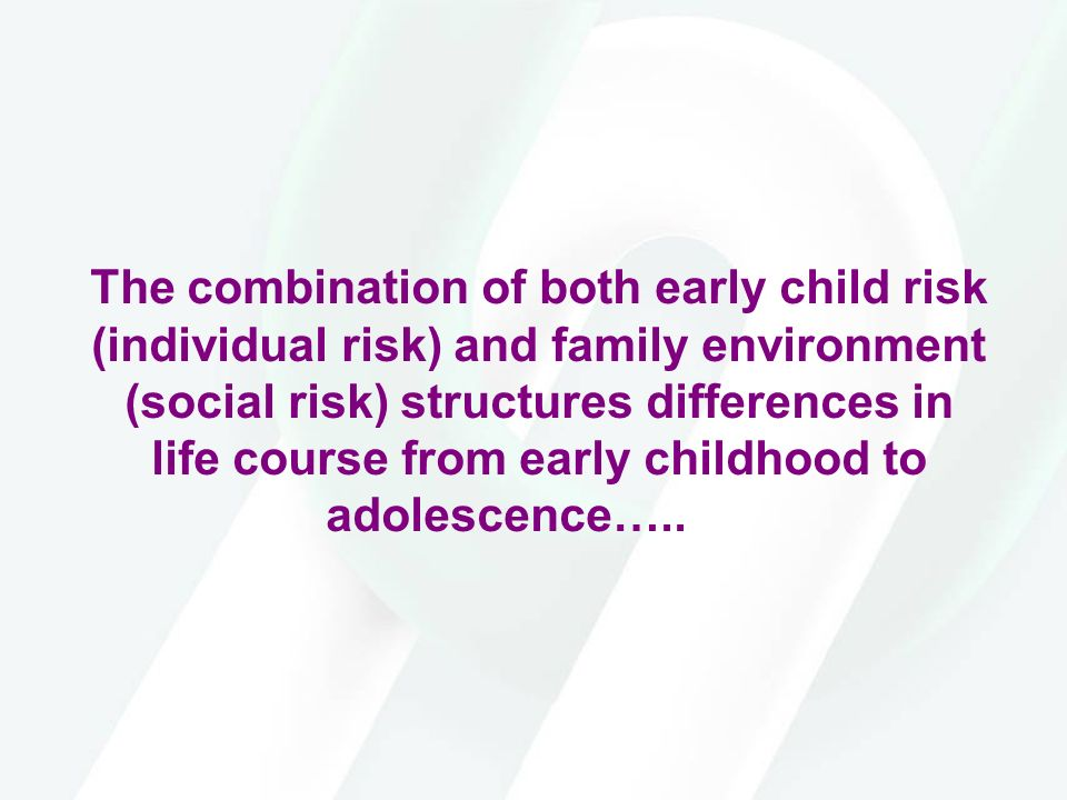 The combination of both early child risk (individual risk) and family environment (social risk) structures differences in life course from early child