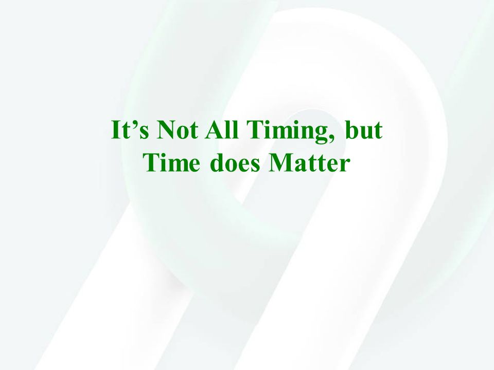 Its Not All Timing, but Time does Matter