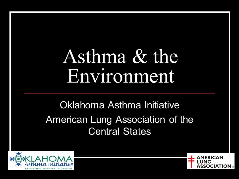 Asthma & the Environment Oklahoma Asthma Initiative American Lung Association of the Central States