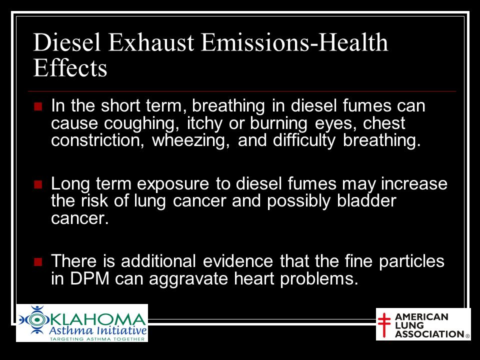 Diesel Exhaust Emissions-Health Effects In the short term, breathing in diesel fumes can cause coughing, itchy or burning eyes, chest constriction, wheezing, and difficulty breathing.