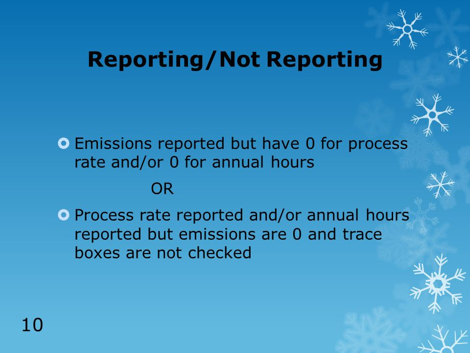 Reporting/Not Reporting Emissions reported but have 0 for process rate and/or 0 for annual hours OR Process rate reported and/or annual hours reported but emissions are 0 and trace boxes are not checked 10