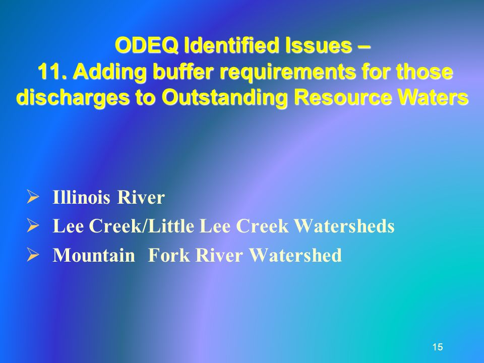 ODEQ Identified Issues – 11. Adding buffer requirements for those discharges to Outstanding Resource Waters 15 Illinois River Lee Creek/Little Lee Cre