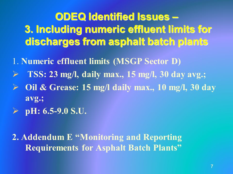 ODEQ Identified Issues – 3. Including numeric effluent limits for discharges from asphalt batch plants 7 1. Numeric effluent limits (MSGP Sector D) TS
