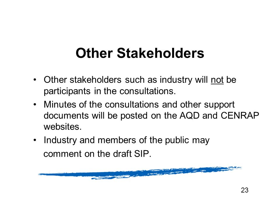 Other Stakeholders Other stakeholders such as industry will not be participants in the consultations.