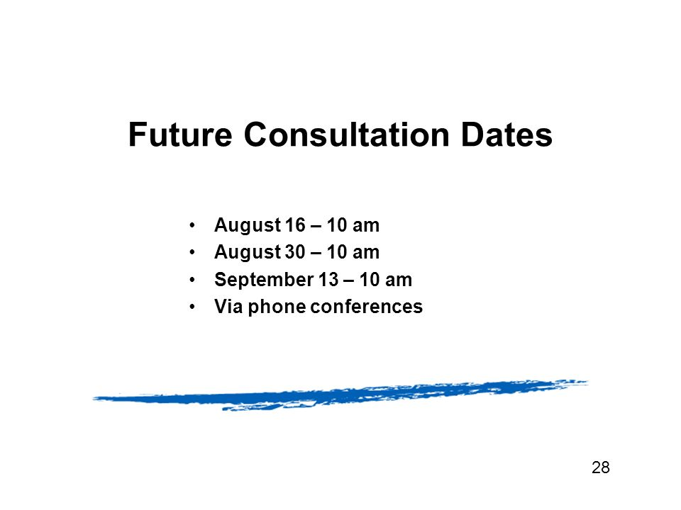 Future Consultation Dates August 16 – 10 am August 30 – 10 am September 13 – 10 am Via phone conferences 28