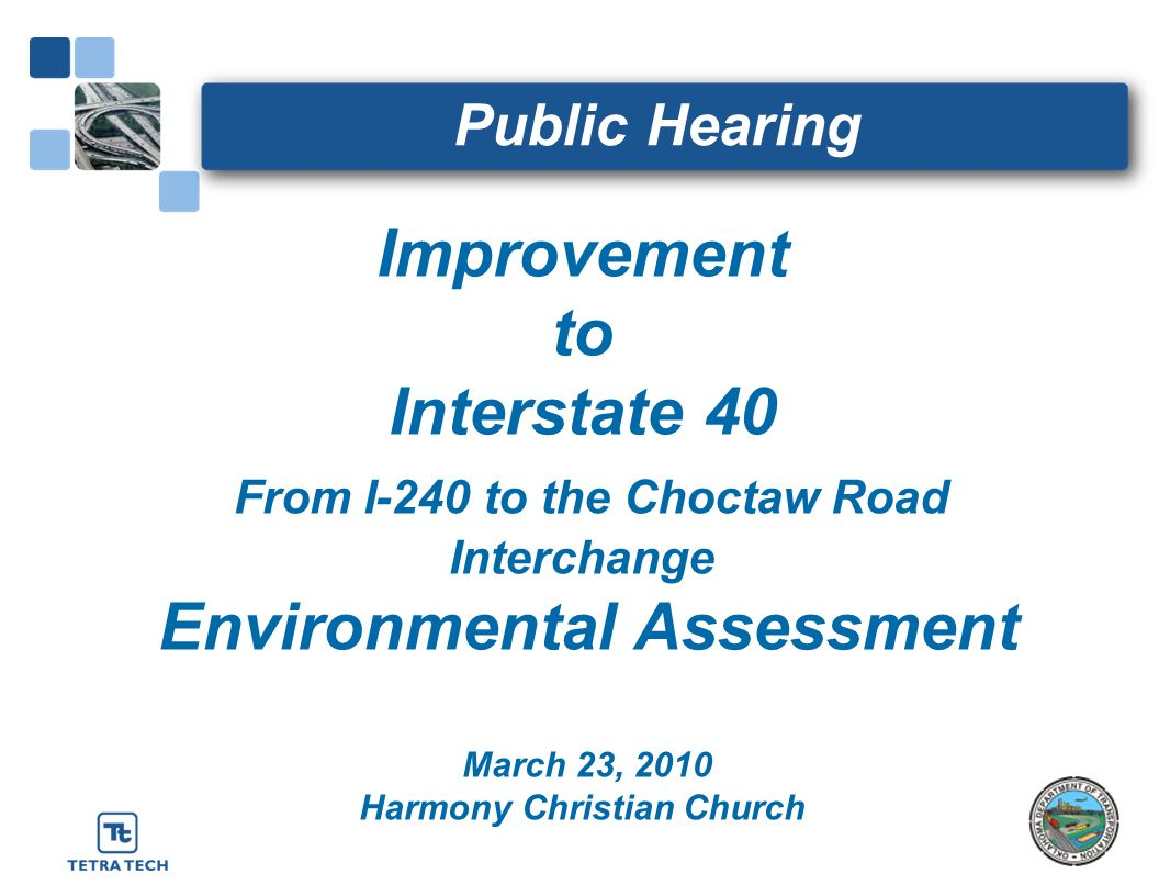 Improvement to Interstate 40 From I-240 to the Choctaw Road Interchange Environmental Assessment March 23, 2010 Harmony Christian Church Public Hearin