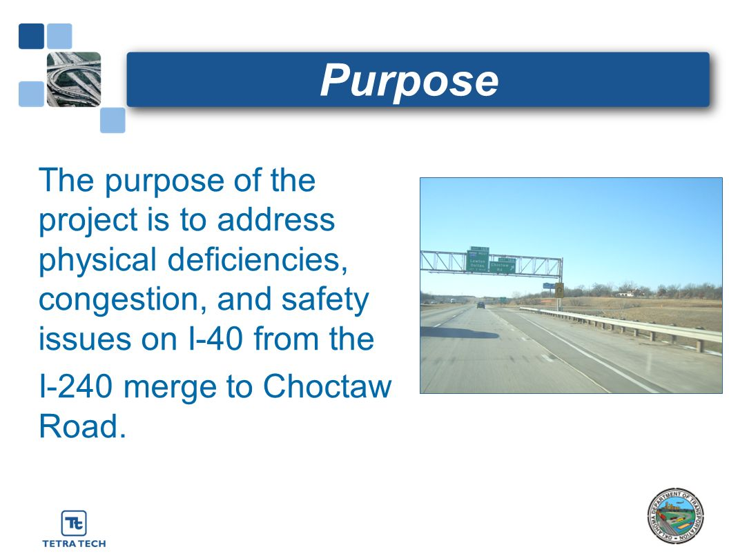Purpose The purpose of the project is to address physical deficiencies, congestion, and safety issues on I-40 from the I-240 merge to Choctaw Road.