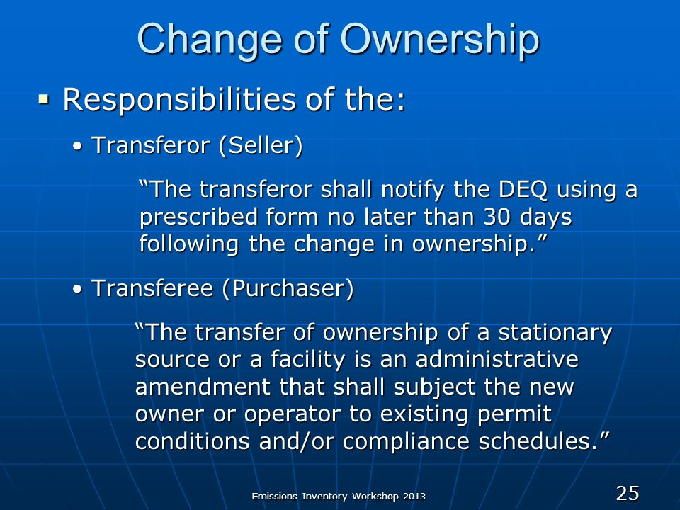 Emissions Inventory Workshop 2013 25 Change of Ownership Responsibilities of the: Responsibilities of the: Transferor (Seller)Transferor (Seller) The