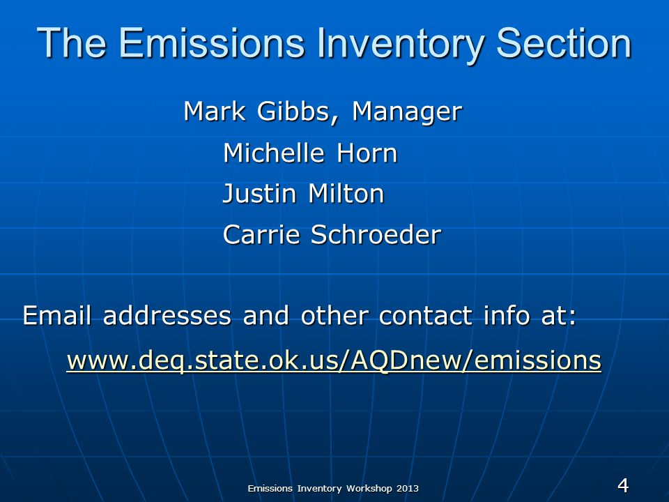 Emissions Inventory Workshop 2013 4 The Emissions Inventory Section Mark Gibbs, Manager Mark Gibbs, Manager Michelle Horn Justin Milton Carrie Schroed