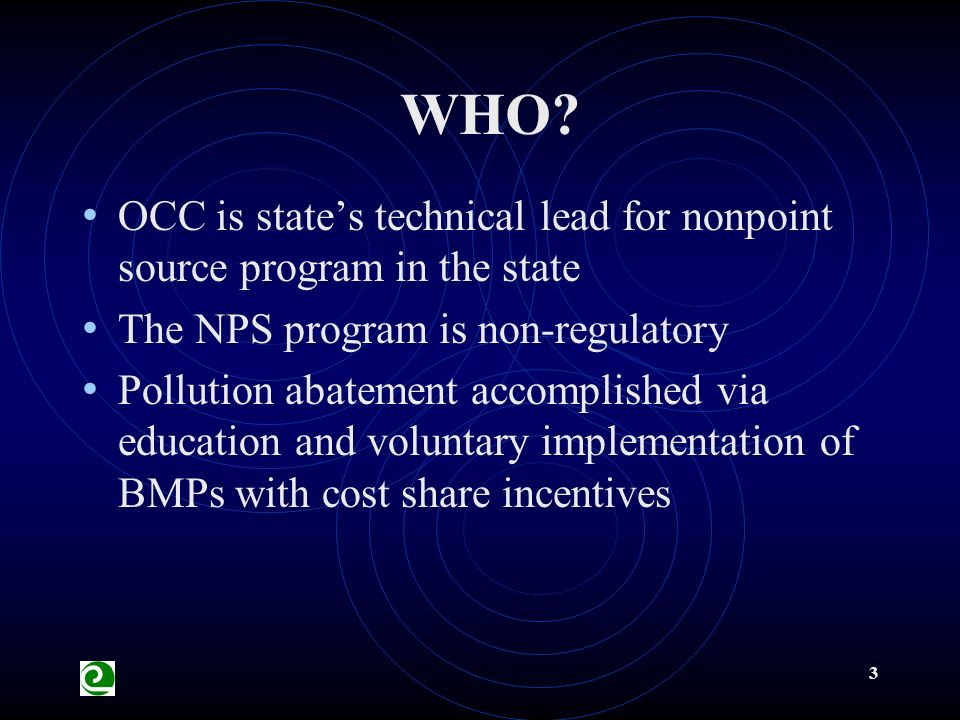 3 OCC is states technical lead for nonpoint source program in the state The NPS program is non-regulatory Pollution abatement accomplished via education and voluntary implementation of BMPs with cost share incentives WHO