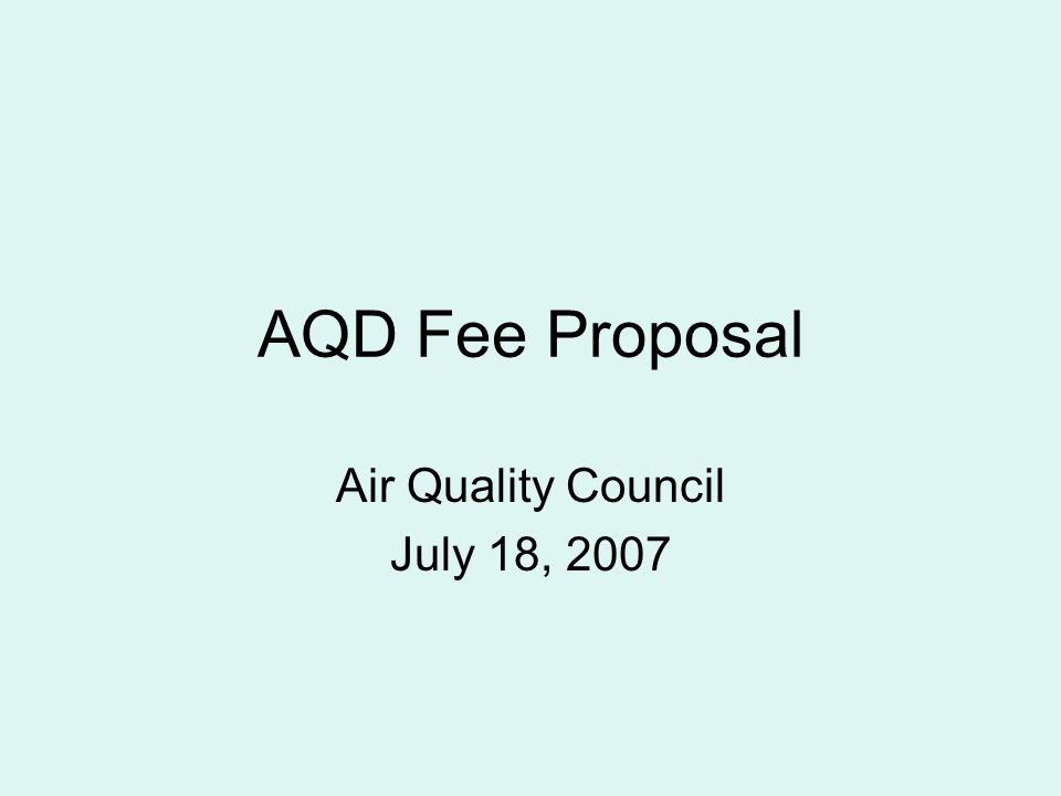 AQD Fee Proposal Air Quality Council July 18, 2007