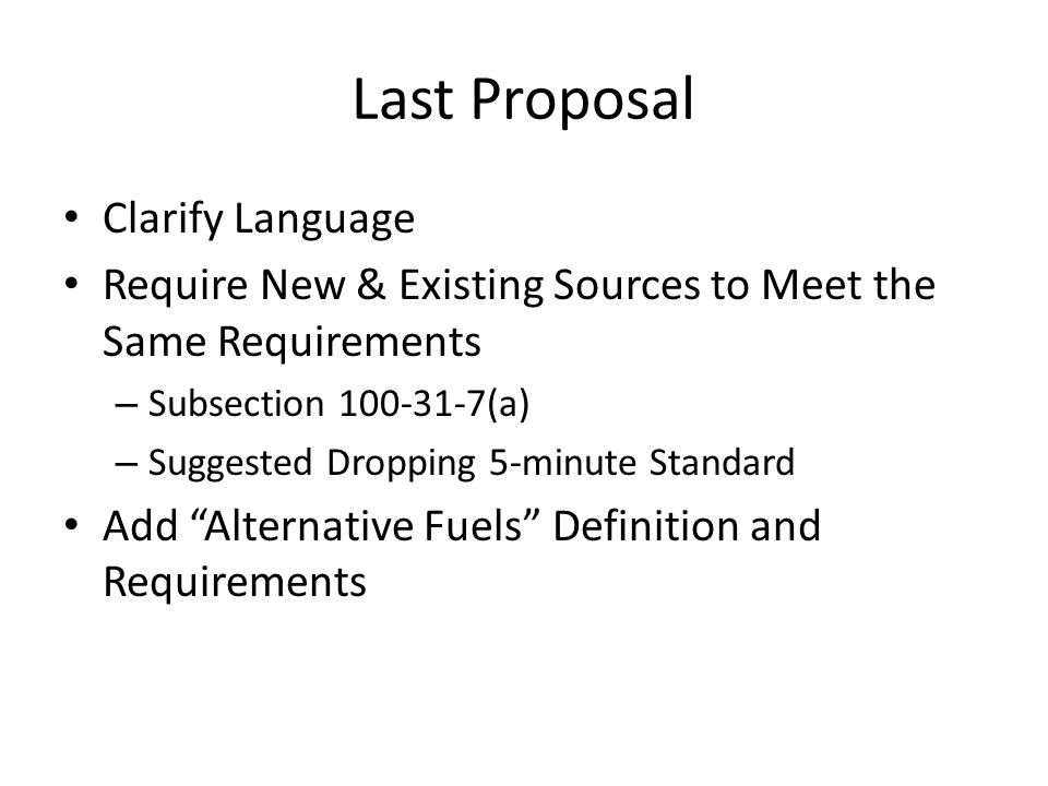 Last Proposal Clarify Language Require New & Existing Sources to Meet the Same Requirements – Subsection (a) – Suggested Dropping 5-minute Standard Add Alternative Fuels Definition and Requirements