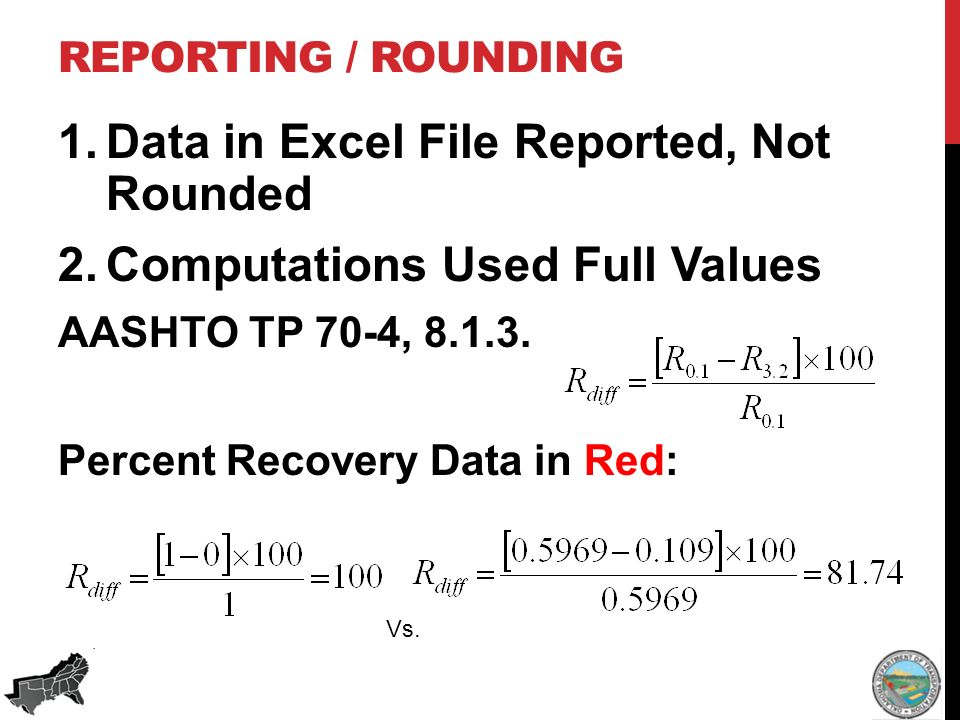 REPORTING / ROUNDING 1.Data in Excel File Reported, Not Rounded 2.Computations Used Full Values AASHTO TP 70-4, 8.1.3.