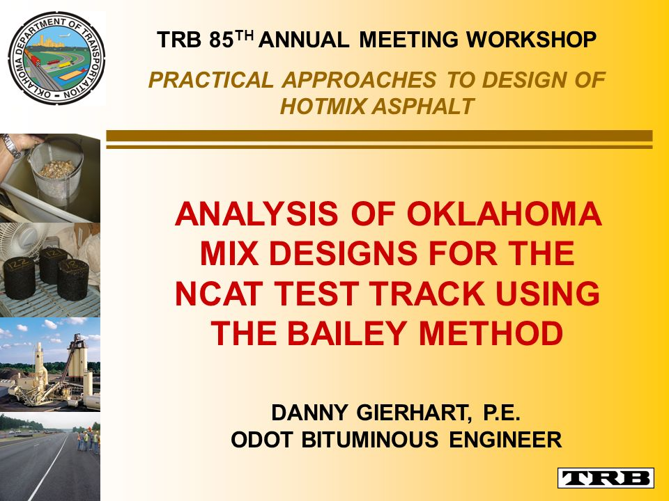 ANALYSIS OF OKLAHOMA MIX DESIGNS FOR THE NCAT TEST TRACK USING THE BAILEY METHOD TRB 85 TH ANNUAL MEETING WORKSHOP PRACTICAL APPROACHES TO DESIGN OF H
