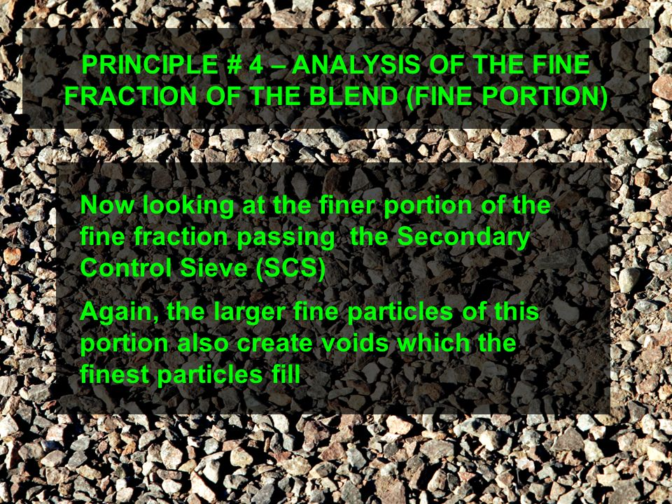 PRINCIPLE # 4 – ANALYSIS OF THE FINE FRACTION OF THE BLEND (FINE PORTION) Again, the larger fine particles of this portion also create voids which the