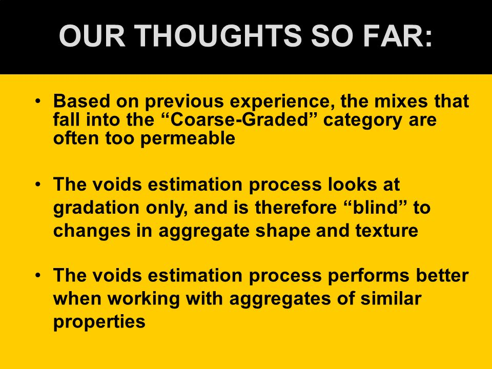 OUR THOUGHTS SO FAR: Based on previous experience, the mixes that fall into the Coarse-Graded category are often too permeable The voids estimation pr