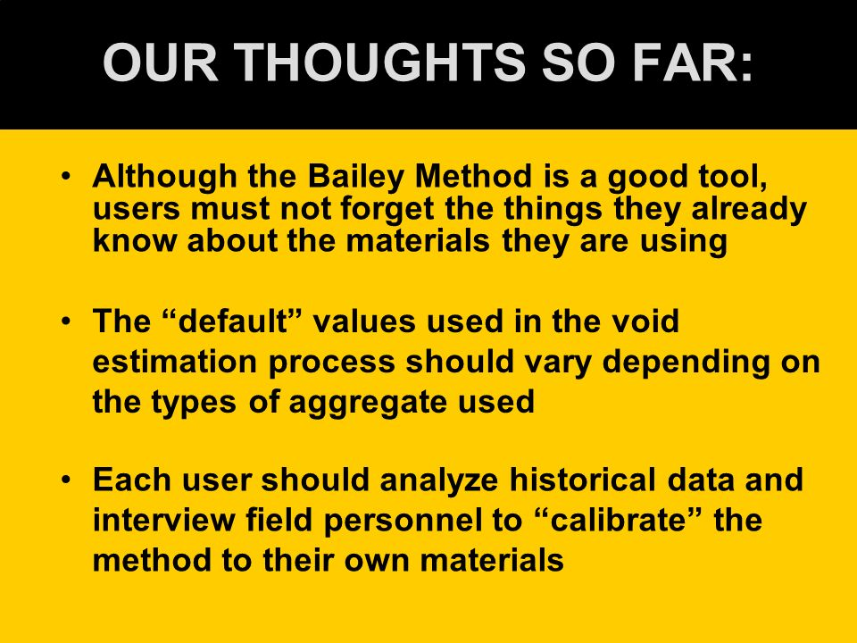 OUR THOUGHTS SO FAR: Although the Bailey Method is a good tool, users must not forget the things they already know about the materials they are using
