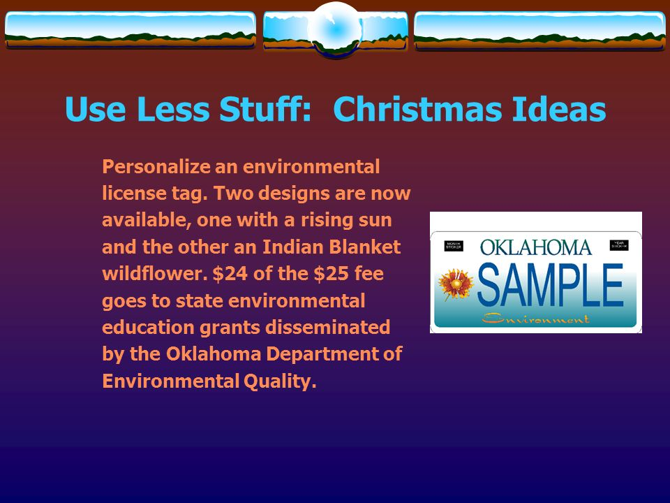 Use Less Stuff: Christmas Ideas Personalize an environmental license tag. Two designs are now available, one with a rising sun and the other an Indian