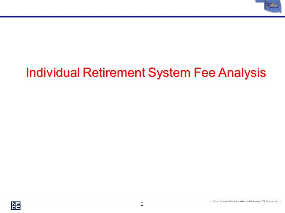 L:\Clients\Oklahoma\Fee Analysis Reports\Fee Analysis 2005 Calendar Year.ppt 2 Individual Retirement System Fee Analysis