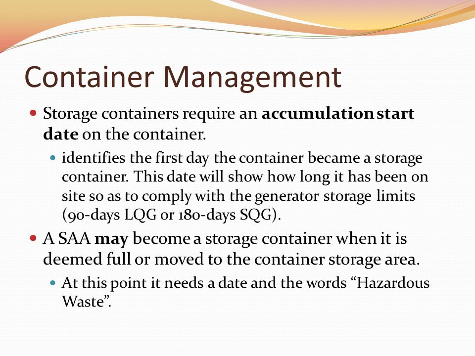 Container Management Storage containers require an accumulation start date on the container.