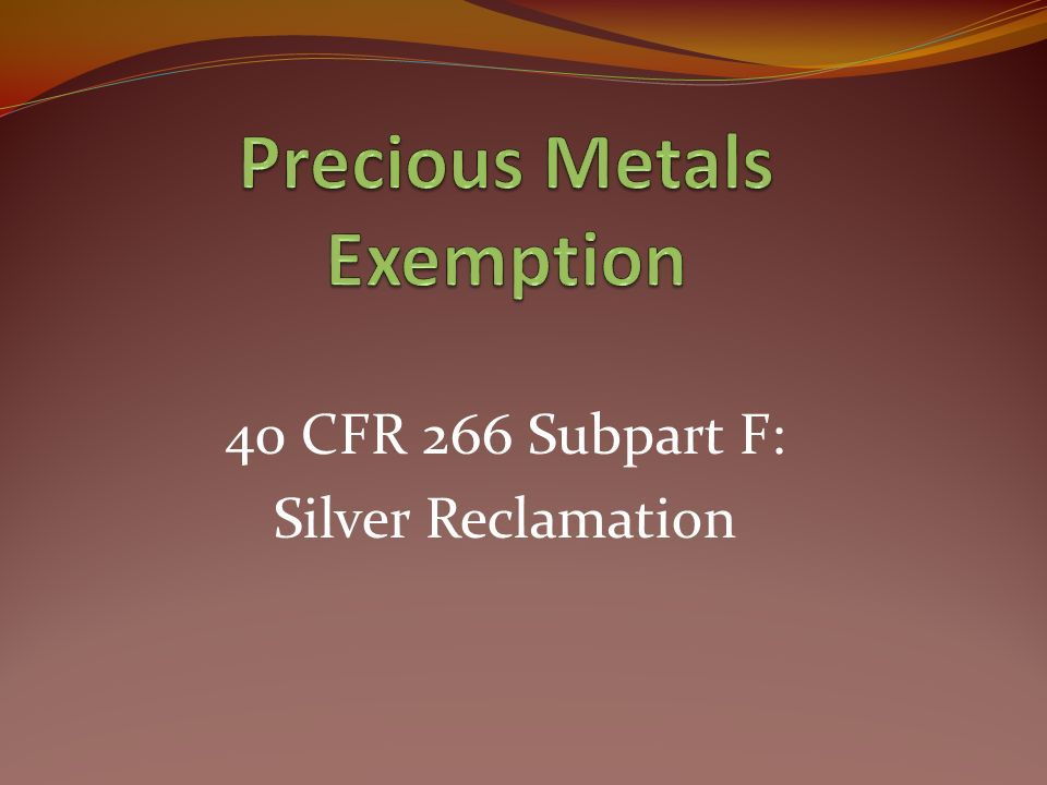 40 CFR 266 Subpart F: Silver Reclamation
