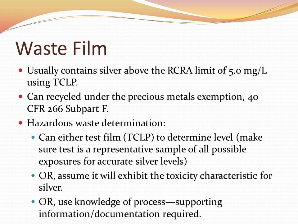 Waste Film Usually contains silver above the RCRA limit of 5.0 mg/L using TCLP.