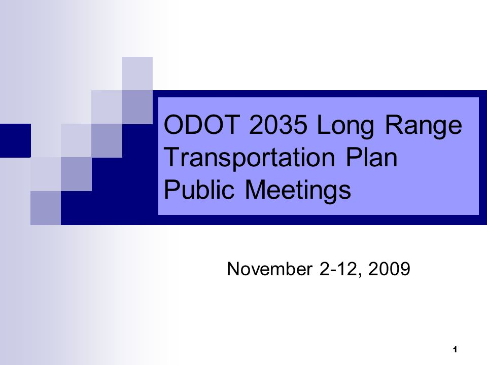 1 ODOT 2035 Long Range Transportation Plan Public Meetings November 2-12, 2009