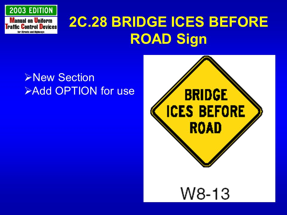 2C.28 BRIDGE ICES BEFORE ROAD Sign New Section Add OPTION for use