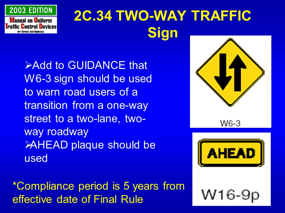 2C.34 TWO-WAY TRAFFIC Sign Add to GUIDANCE that W6-3 sign should be used to warn road users of a transition from a one-way street to a two-lane, two-