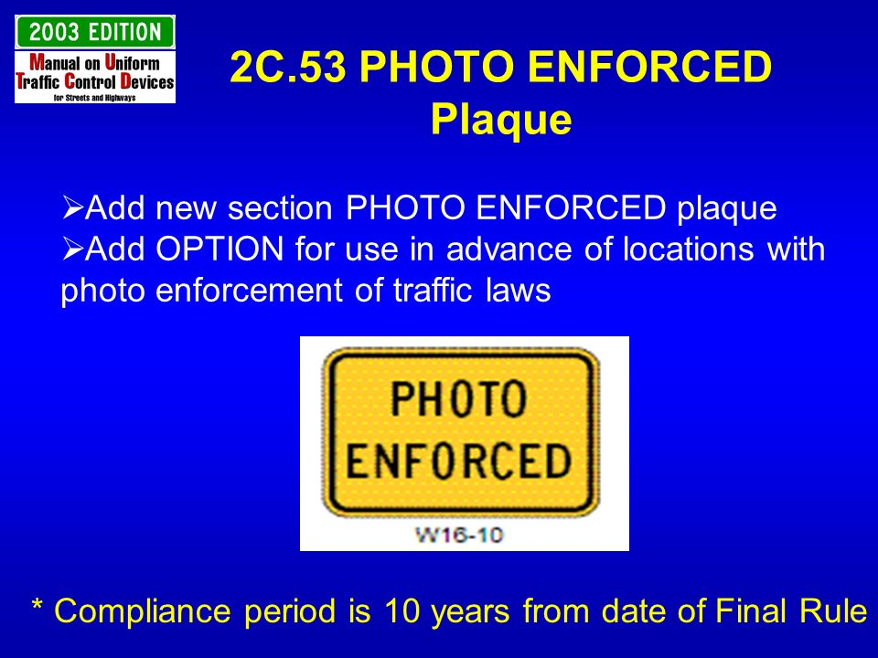 2C.53 PHOTO ENFORCED Plaque * Compliance period is 10 years from date of Final Rule Add new section PHOTO ENFORCED plaque Add OPTION for use in advanc