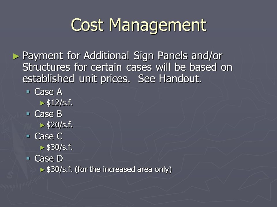 Cost Management Payment for Additional Sign Panels and/or Structures for certain cases will be based on established unit prices. See Handout. Payment