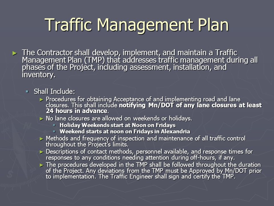 Traffic Management Plan The Contractor shall develop, implement, and maintain a Traffic Management Plan (TMP) that addresses traffic management during