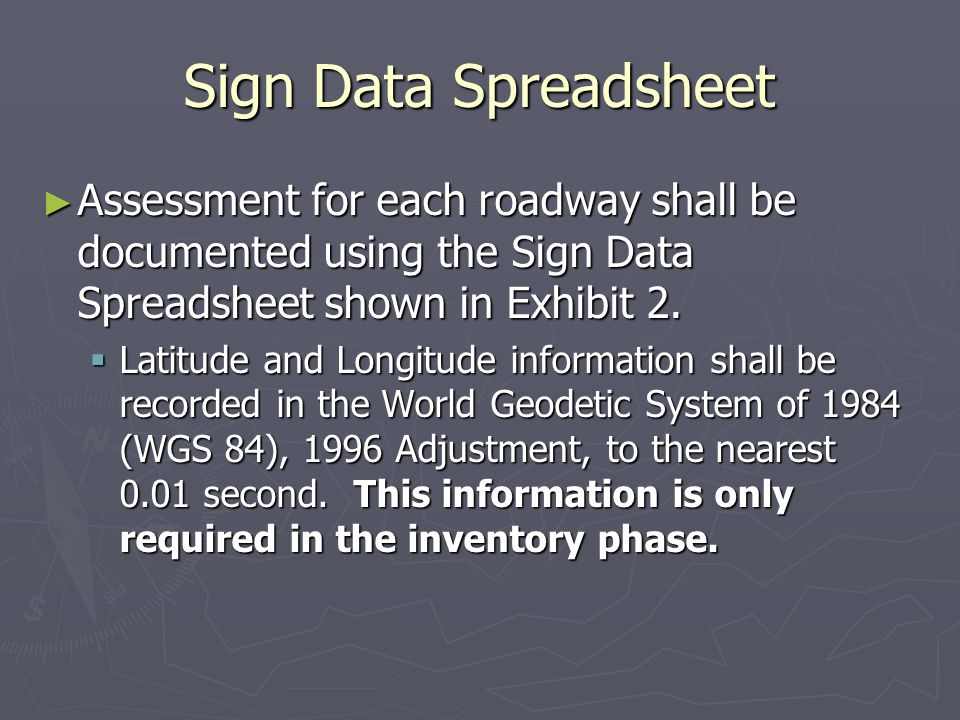 Sign Data Spreadsheet Assessment for each roadway shall be documented using the Sign Data Spreadsheet shown in Exhibit 2.