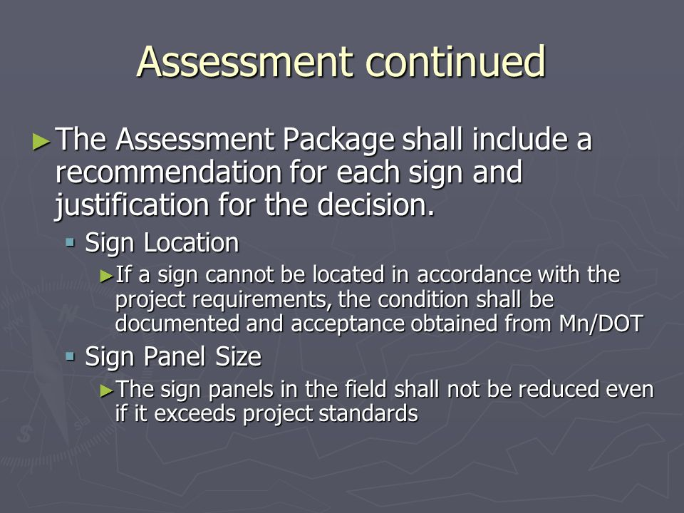 Assessment continued The Assessment Package shall include a recommendation for each sign and justification for the decision. The Assessment Package sh