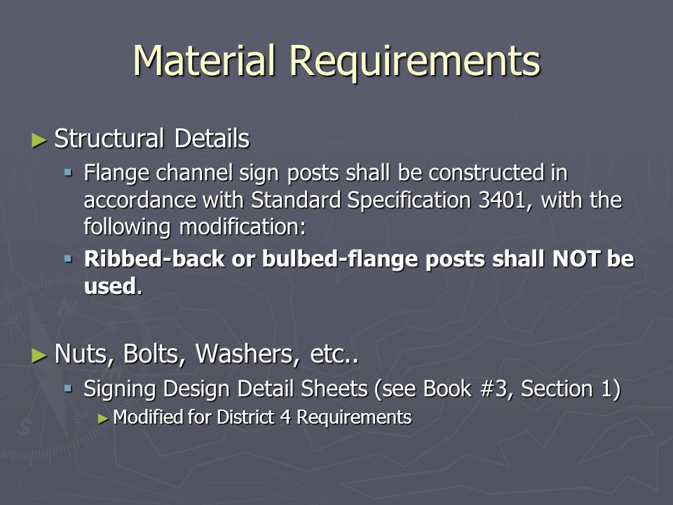 Material Requirements Structural Details Structural Details Flange channel sign posts shall be constructed in accordance with Standard Specification 3401, with the following modification: Flange channel sign posts shall be constructed in accordance with Standard Specification 3401, with the following modification: Ribbed-back or bulbed-flange posts shall NOT be used.
