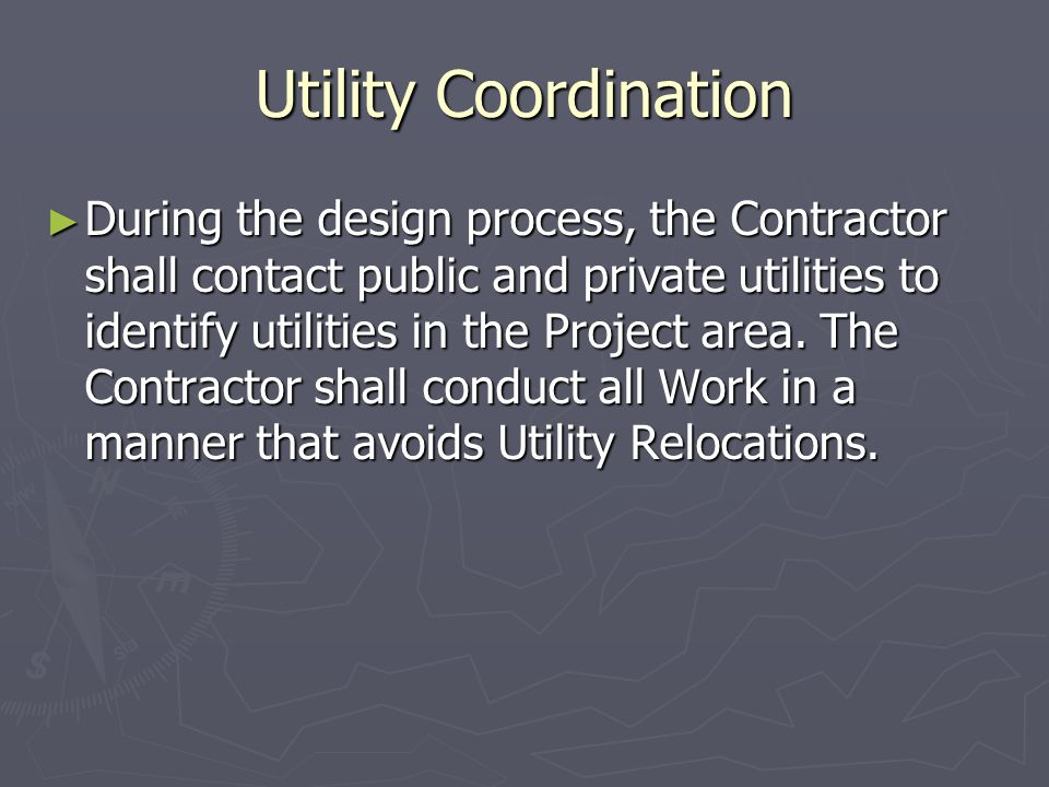 Utility Coordination During the design process, the Contractor shall contact public and private utilities to identify utilities in the Project area.