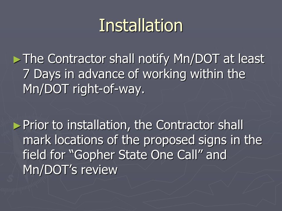 Installation The Contractor shall notify Mn/DOT at least 7 Days in advance of working within the Mn/DOT right-of-way. The Contractor shall notify Mn/D