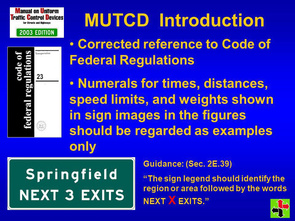 MUTCD Introduction Corrected reference to Code of Federal Regulations Numerals for times, distances, speed limits, and weights shown in sign images in the figures should be regarded as examples only Guidance: (Sec.