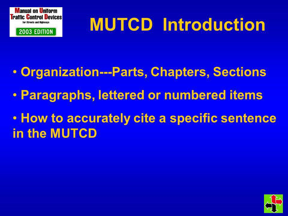MUTCD Introduction Organization---Parts, Chapters, Sections Paragraphs, lettered or numbered items How to accurately cite a specific sentence in the MUTCD