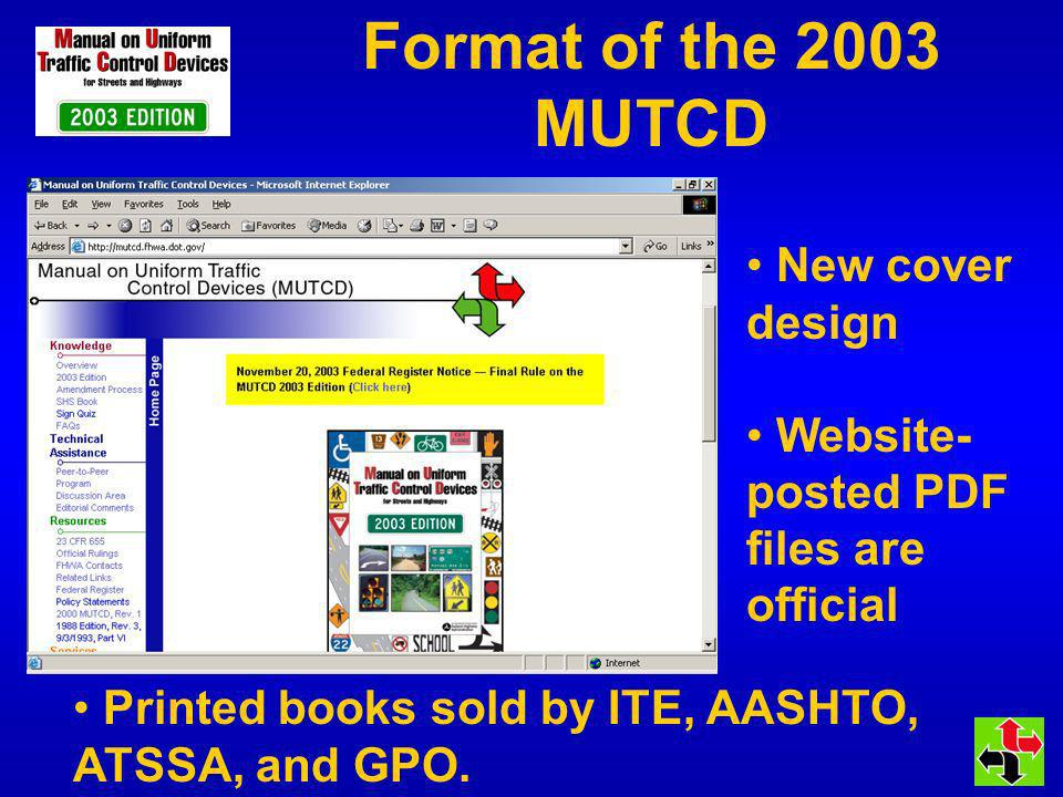 Format of the 2003 MUTCD New cover design Website- posted PDF files are official Printed books sold by ITE, AASHTO, ATSSA, and GPO.