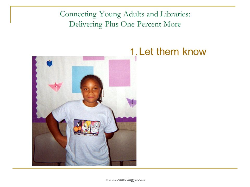 Connecting Young Adults and Libraries: The Keys to Connections The ART of working with teens (small group work) Accept Redirect Terminate