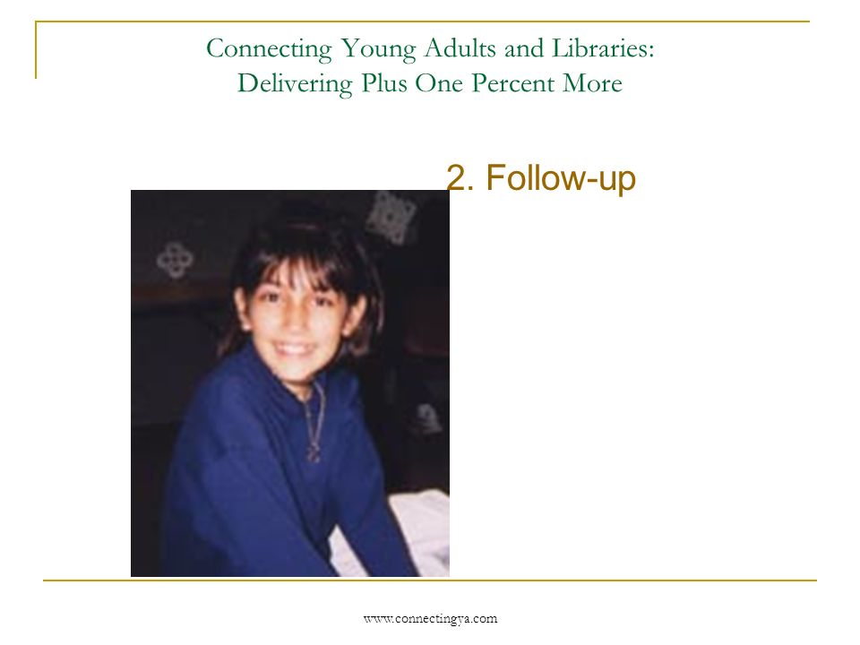Connecting Young Adults and Libraries: Delivering Plus One Percent More 1.